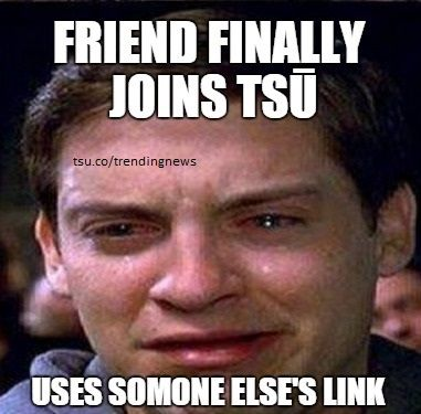 Friend finally joined tsu used someone else's link