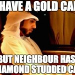 I Have a Gold Car but Neighbor has Diamond Studded Car