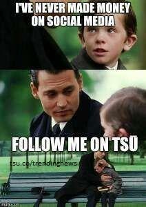 I've never made money on social media Follow me on tsu