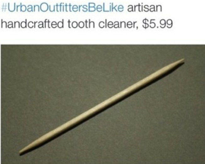 Urban Outfitters be like artisan handcrafted tooth cleaner $5.99