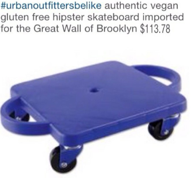 Urban Outfitters be like authentic vegan gluten free hipster skateboard imported for the great wall of brooklyn $113.78