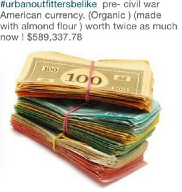 Urban Outfitters be like pre civil war american currency organic made with almond flour