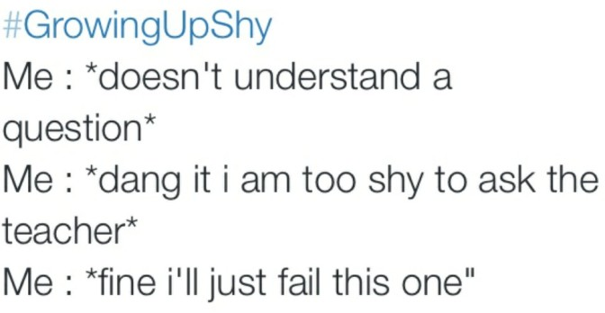 growing up shy doesn't understand question dang i'm too ty fine i'll just fail this one