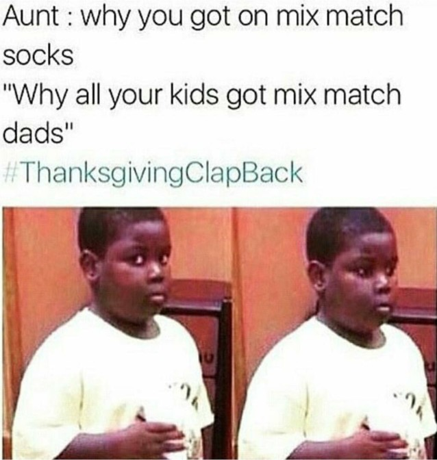 aunt why you got on mix match socks why all your kids got mix match dads 50 thanksgiving with black families thanksgiving clapback memes