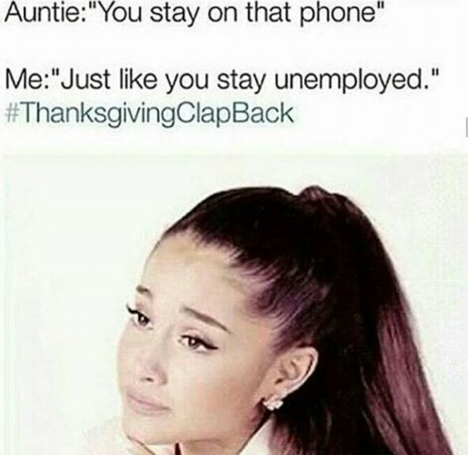 auntie you stay on that phone me just like you stay unemployed