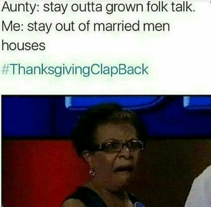 aunty stay outta grown folk talk me stay out of married men houses