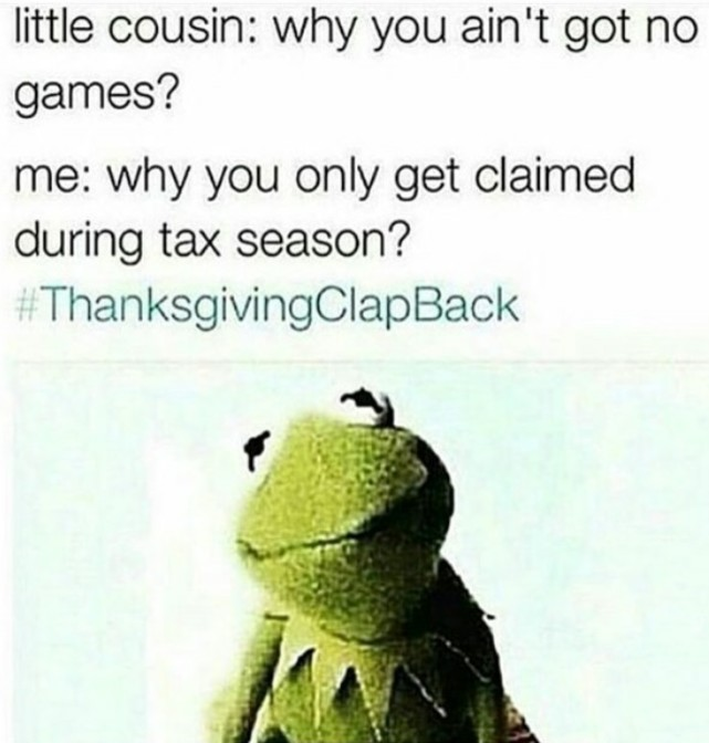 little cousin why you aint got no games me why you only get claimed during tax season