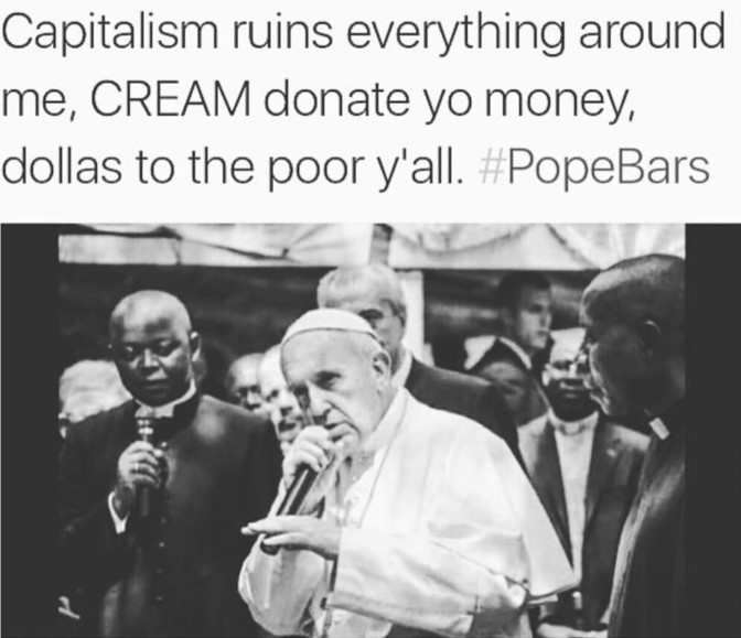 capatilism ruins everything around me cream donate yo money dollas to the poor y'all