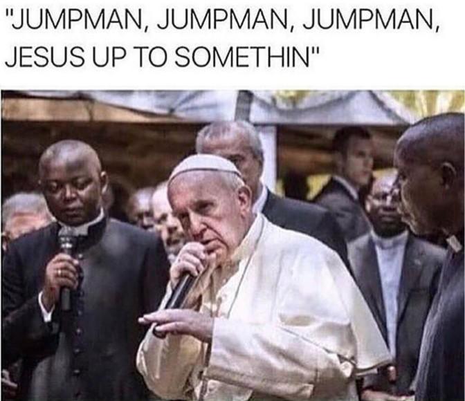 jumpman jumpman jumpman jesus up to somethin