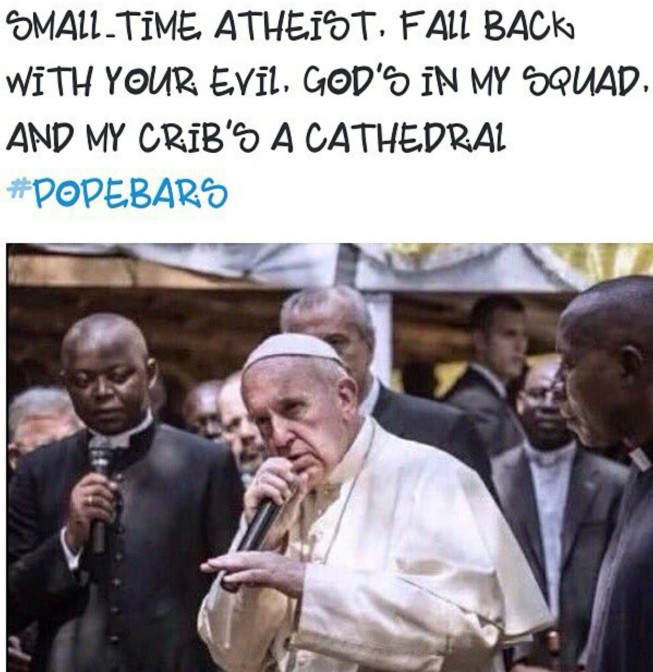small time atheist fall back with your evil god's in my squad and my crib's a cathedral
