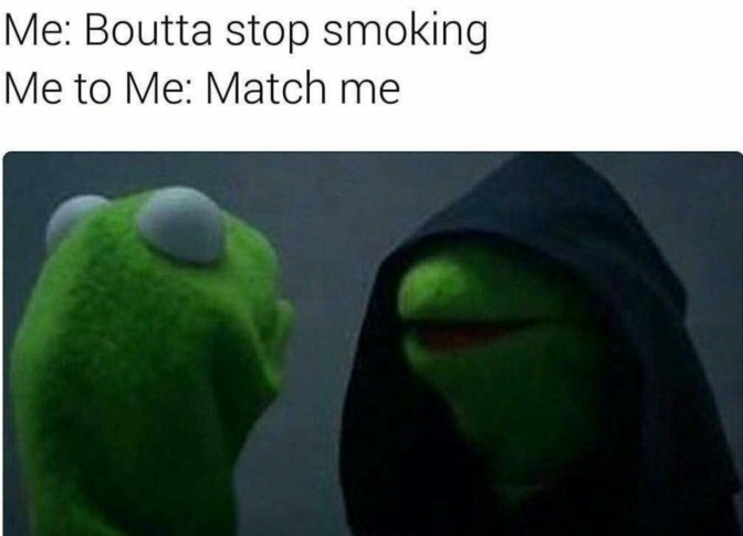 me boutta stop smoking me to me match me