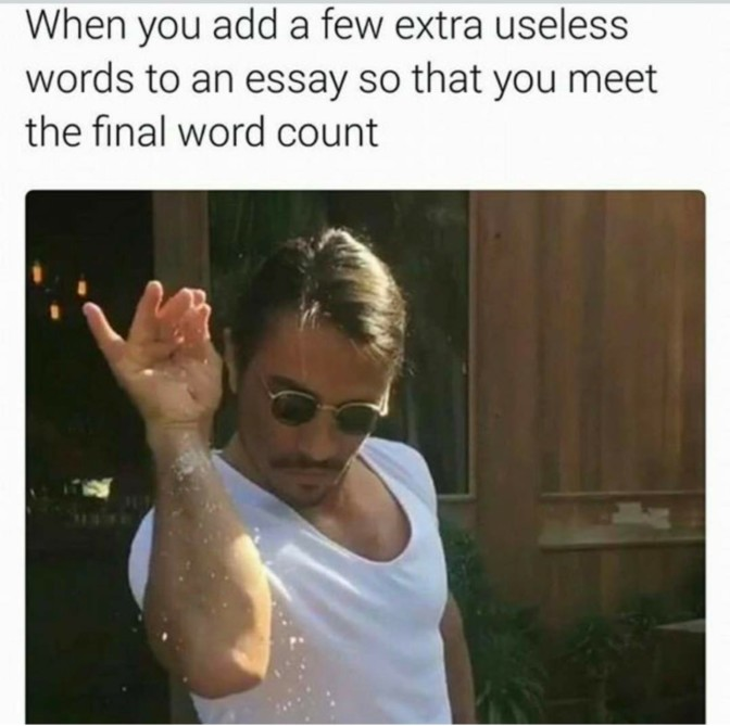when you add a few extra useless words to an essay so that you meet the final word count
