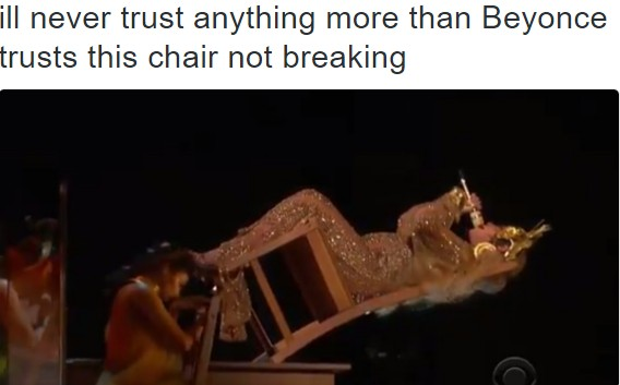 ill never trust anything more than beyonce trusts this chair not breaking