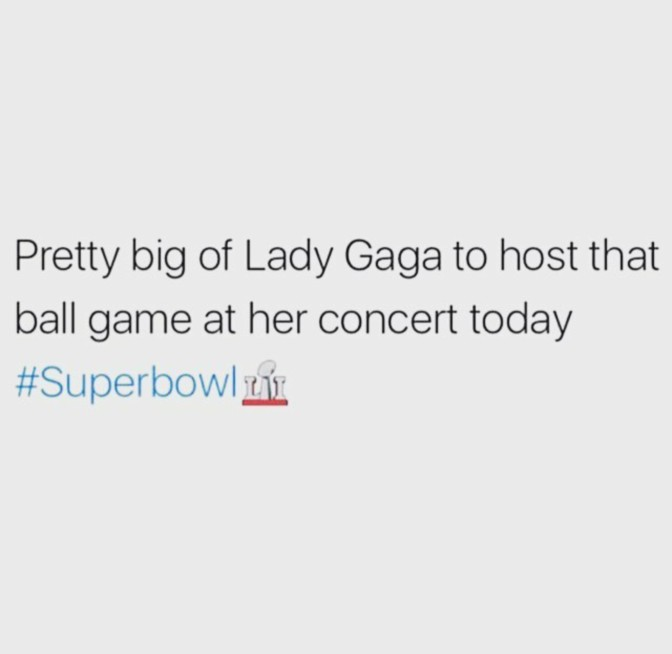 pretty big of lady gaga to host that ball game after her concert today superbowl