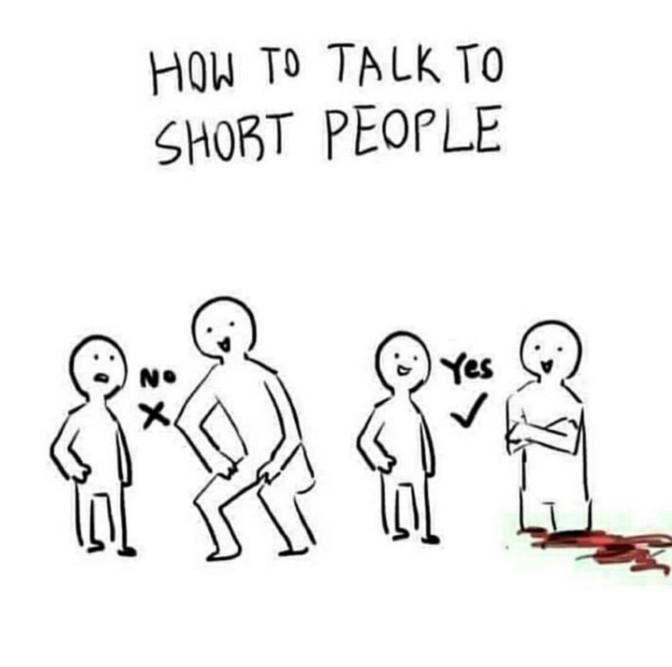 how to talk to short people cut off legs