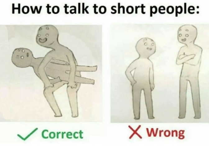 how to talk to short people hold them sideways